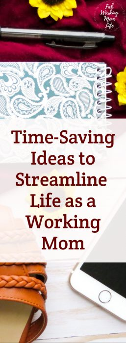 Time Saving Ideas to Streamline Life and Ease your Busy Working Mom Schedule   Fab Working Mom Life   #workingmom #busymom #organized
