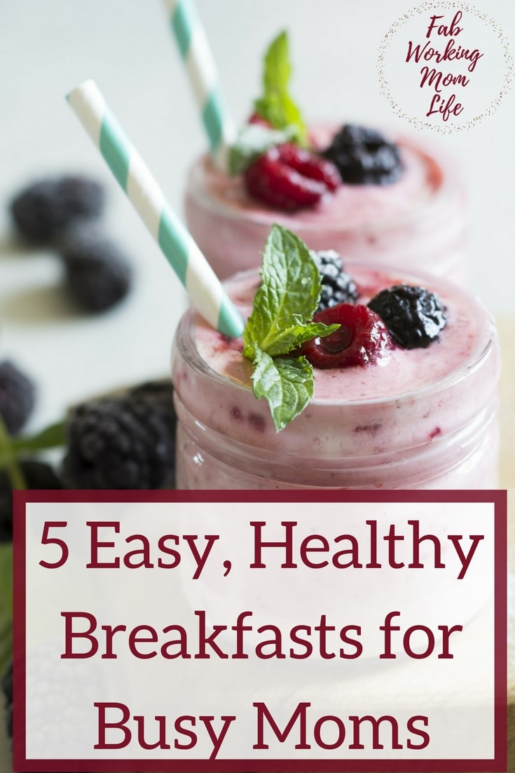 5 Easy Healthy Breakfasts for Busy Moms