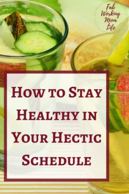Stay Healthy in Your Hectic Schedule   Tips for Busy Working Momsp