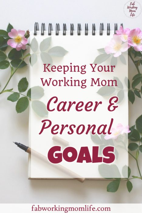 keeping your working mom career and personal goals
