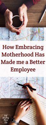 How Embracing Motherhood Has Made me a Better Employee #workingmom #motherhood #momswithcareers