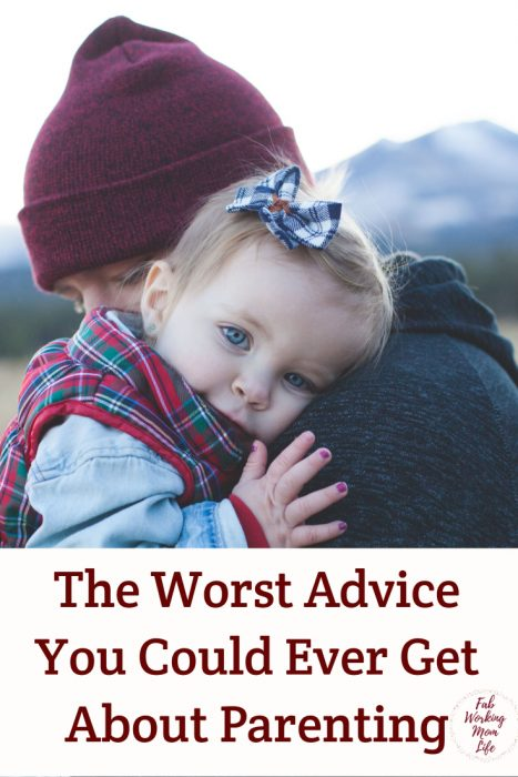 Some of the Worst Advice You Could Ever Get About Parenting