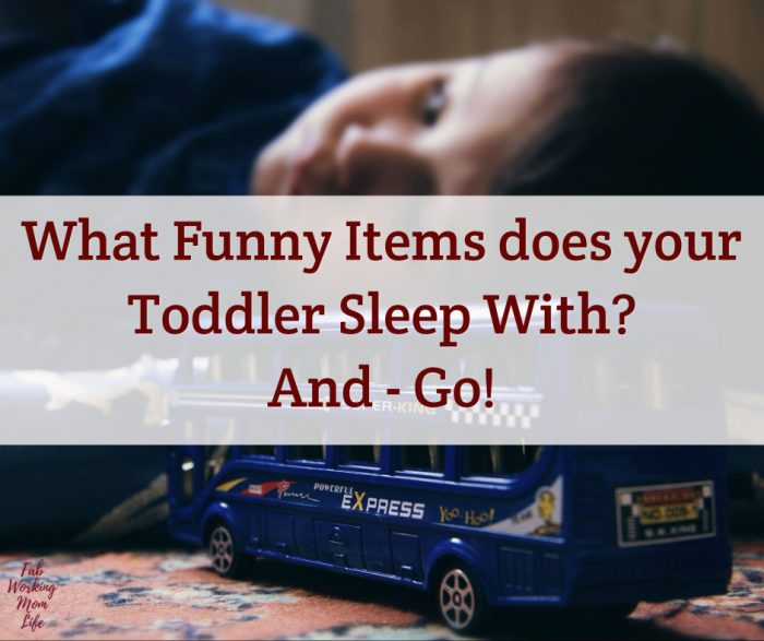 What funny items does your toddler sleep with? And go!
