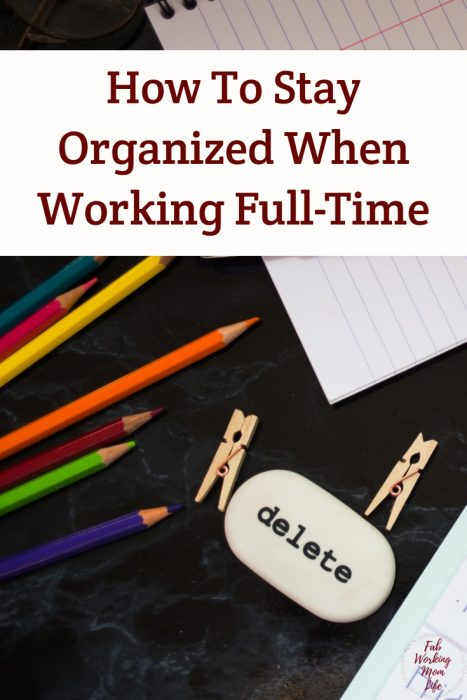 How To Stay Organized When Working Full-Time | Fab Working Mom Life #workingmom #organized #worklifebalance Tips on a Working Mom Schedule for Work-Life Balance
