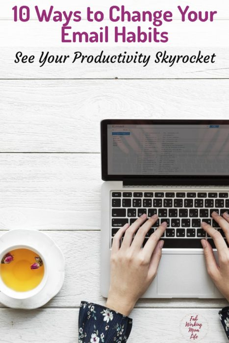 10 Ways to Change Your Email Habits and See Your Productivity Skyrocket   Fab Working Mom Life #productivity #organize #workingmom #timemanagement
