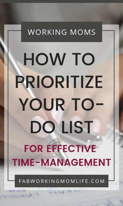 Are you a super busy mom trying to figure out what to do first? Read How to Prioritize your to-do list for Effective Time-Management | Fab Working Mom Life #workingmom #workingmoms #workingmomlife #productivitytips #productivity #organize #goals