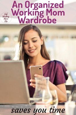 Why an organized Working Mom Wardrobe saves you time | Fab Working Mom Life