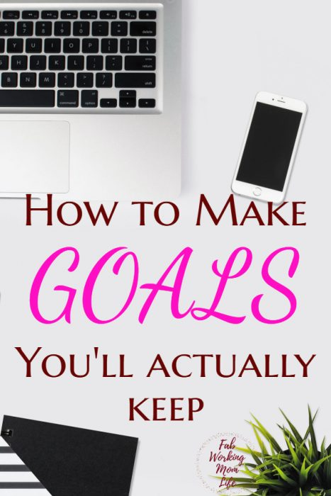 How to make GOALS you'll actually keep | Fab Working Mom Lif