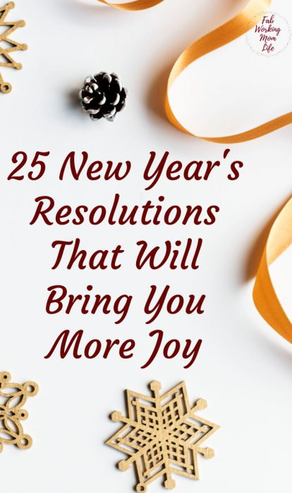 25 New Year's Resolutions That Will Bring You More Joy | Fab Working Mom Life #goals #resolution #joy #motherhood #happiness #newyear #resolutions #newyearsresolutions