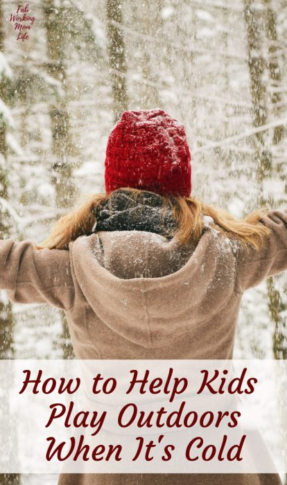 How to Help Kids Enjoy Playing Outdoors When It's Cold | Fab Working Mom Life