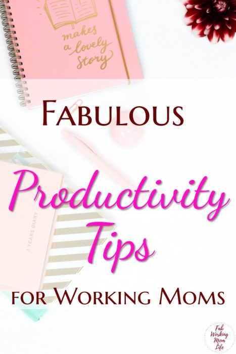 Fabulous Productivity Tips for Working Moms to Run Your Schedule Like a Boss   Fab Working Mom Life #productivity #workingmom #workingmomlife #productivitytips #organize