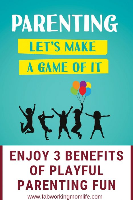 Parenting Lets Make a Game of It - Enjoy 3 Benefits of Playful Parenting fun