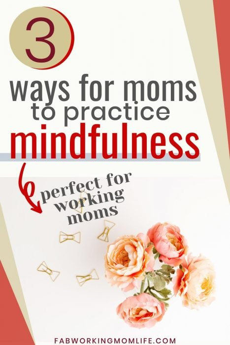 3 ways moms practice mindfulness