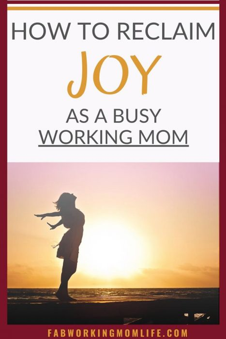 How to reclaim joy as a busy working mom