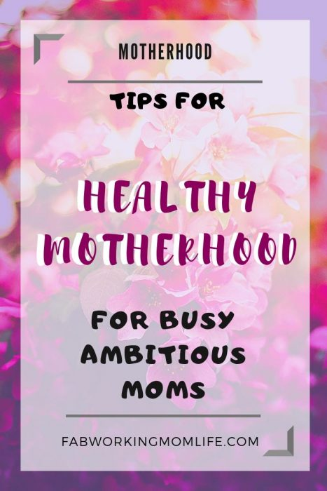 tips for Healthy Motherhood for Busy Ambitious Moms