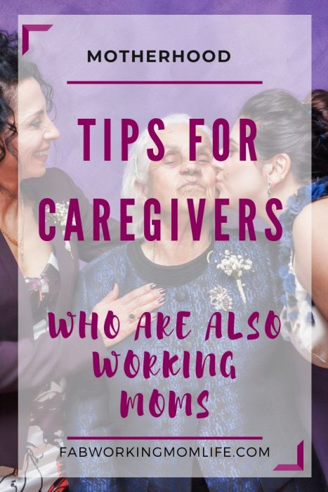 tips for caregivers who are also working moms
