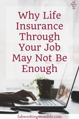 Why Life Insurance Through Your Job May Not Be Enough
