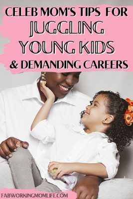 Celeb Mom Shares Tips for Juggling Young Kids and Demanding Careers