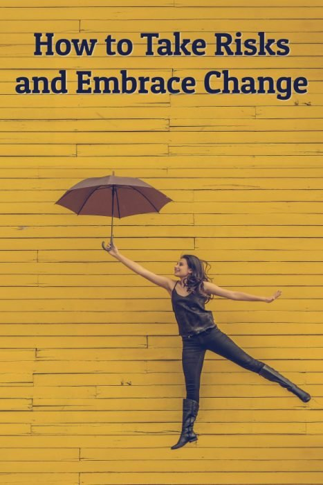 How to Take Risks and Embrace Change